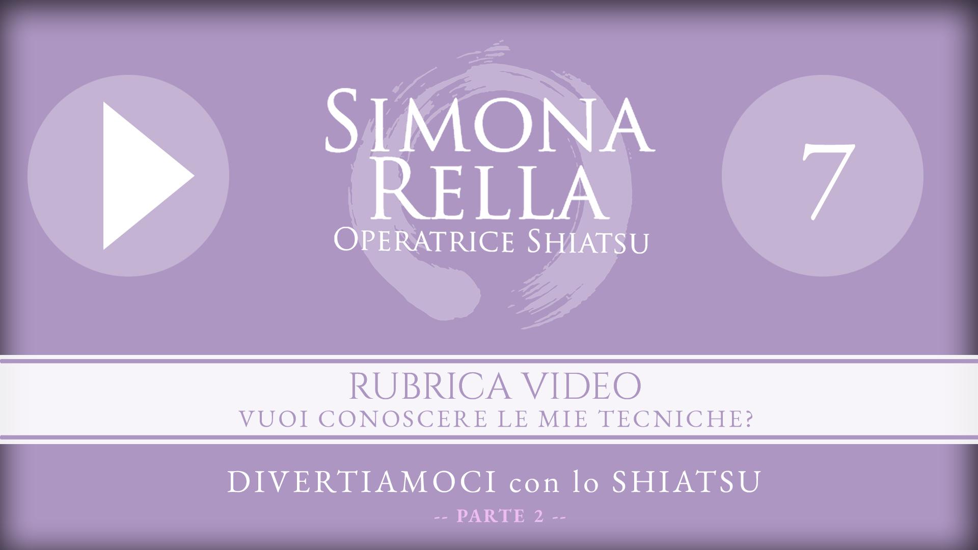 shiatsu__simona-rella__RUBRICA-VIDEO-7__DIVERTIAMOCI-con-lo-SHIATSU__PARTE-2__